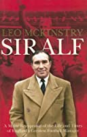 Sir Alf: A Major Reappraisal of the Life and Times of England's Greatest Football Manager