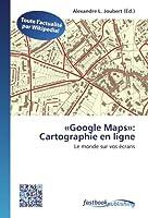 «Google Maps»: Cartographie en ligne: Le monde sur vos écrans