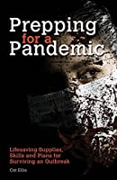 Prepping for a Pandemic: Life-Saving Supplies, Skills and Plans for Surviving an Outbreak (Preppers)