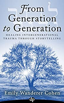 From Generation to Generation: Healing Intergenerational Trauma Through Storytelling by [Wanderer Cohen, Emily]