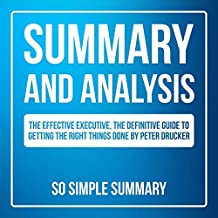 Summary and Analysis: The Effective Executive: The Definitive Guide to Getting the Right Things Done by Peter Drucker