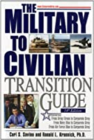 The Military To Civilian Transition Guide: A Career Transition Guide for Army, Navy, Air Force, Marine Corps & Coast Guard Personnel