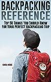 アウトドア用品 Backpacking Reference: Top 50 Things You Should Know For Your Perfect Backpacking Trip (English Edition)