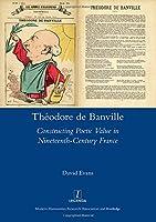 Theodore De Banville: Constructing Poetic Value in Nineteenth-century France (Legenda Main)