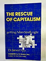 Rescue of Capitalism: Getting Adam Smith Right