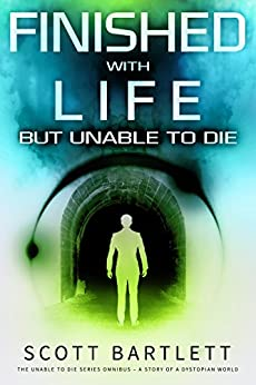 Finished with Life but Unable to Die Omnibus Edition by [Bartlett, Scott]