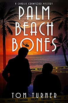 Palm Beach Bones (Charlie Crawford Palm Beach Mysteries Book 4) by [Turner, Tom]