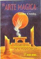 De arte mágica : los secretos de la magia sexual