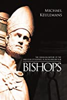 Bishops: The Changing Nature of the Anglican Episcopate in Mainland Britain