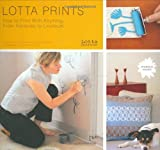 Lotta Prints: How to Print with Anything, from Potatoes to Linoleum