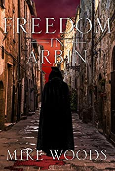Freedom in Arbin (The Arbin Trilogy Book 3) by [Woods, Mike]