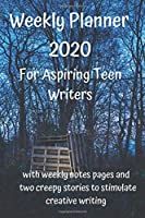 Weekly Planner 2020: for Aspiring Teen Writers: with weekly notes pages and two creepy stories to stimulate creative writing