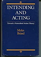 Intending and Acting: Toward a Naturalized Action Theory