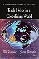 Trade Policy in a Globalizing World (Monetary, Fiscal and Trade Policies)