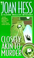 Closely Akin to Murder: A Claire Malloy Mystery