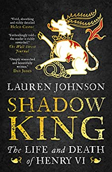 Shadow King: The Life and Death of Henry VI by [Johnson, Lauren]