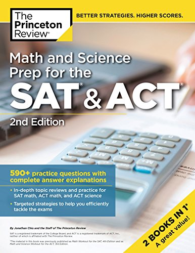 Download Math and Science Prep for the SAT & ACT, 2nd Edition: 590+ Practice Questions with Complete Answer Explanations (College Test Preparation) 0525567534