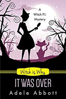 Witch is Why It Was Over (A Witch P.I. Mystery Book 24) by [Abbott, Adele]