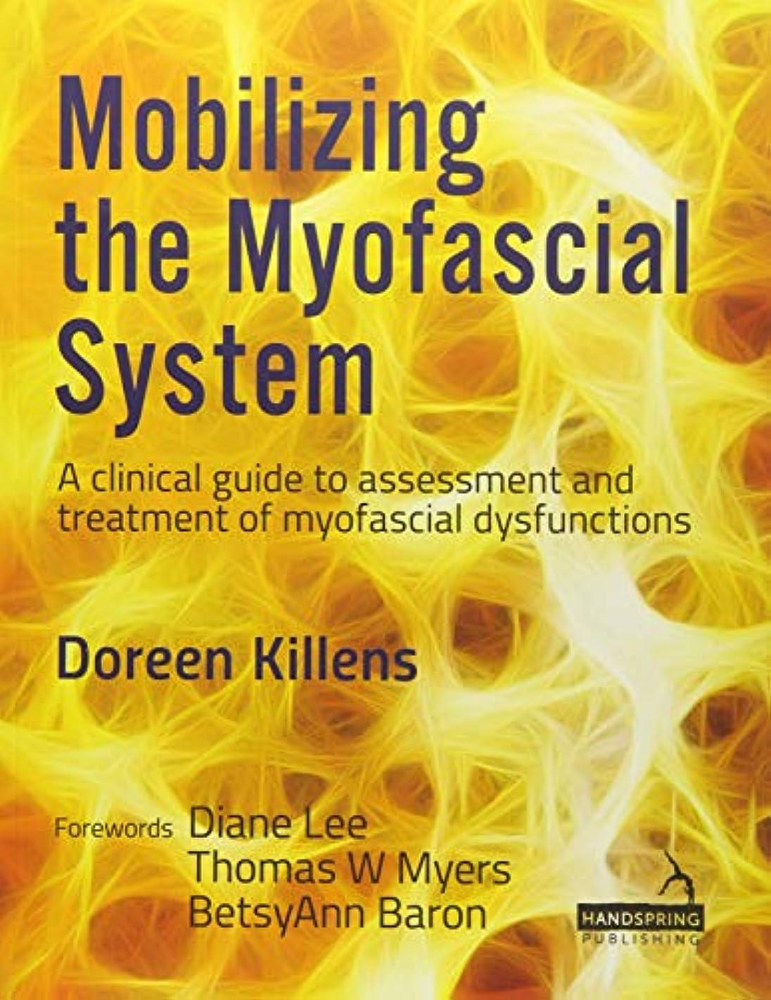 美徳集中的なローマ人Mobilizing the Myofascial System: A Clinical Guide to Assessment and Treatment of Myofascial Dysfunctions (Manual Therapy)