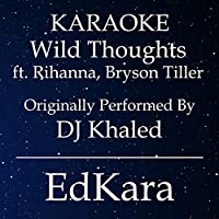 Wild Thoughts (Originally Performed by DJ Khaled feat. Rihanna & Bryson Tiller) [Karaoke No Guide Melody Version]