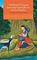 Old Stories & Sayings from India, Ceylon, Burma, and the Near East