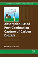 Absorption-Based Post-Combustion Capture of Carbon Dioxide (Woodhead Publishing Series in Energy)
