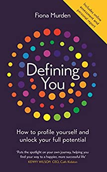 Defining You: How to profile yourself and unlock your full potential - SELF DEVELOPMENT BOOK OF THE YEAR 2019, BUSINESS BOOK AWARDS by [Murden, Fiona]