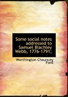 Some Social Notes Addressed to Samuel Blachley Webb, 1776-1791;