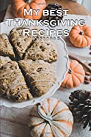 MY BEST THANKSGIVING RECIPES  NOTEBOOK THANKSGIVING AND FALL MEALS: 120 PAGES 6x9 INCH FOR DELICIOUS MEAL COOKING AT HOME IN THE KITCHEN WITH LOVE FOR A HEALTHY LIFESTYLE WITH OWN NOTES PERFECT BIRTHDAY OR CHRISTMAS PRESENT FOR CHIEFS