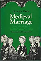 Medieval Marriage: Two Models from Twelfth-Century France (The Johns Hopkins Symposia in Comparative History, 11th)