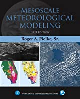 Mesoscale Meteorological Modeling, Volume 98, Third Edition (International Geophysics) by Roger A Pielke Sr(2013-10-10)