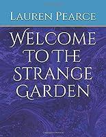 Welcome To The Strange Garden