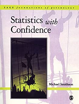 Statistics with Confidence: An Introduction for Psychologists (SAGE Foundations of Psychology series) by [Smithson, Michael]