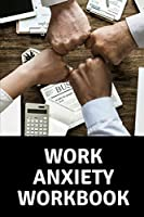 Work Anxiety Workbook: Mental Health Workbook ~ Small Notebook