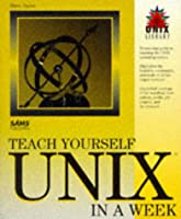 Teach Yourself Unix in a Week (Teach Yourself in a Week)