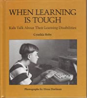 When Learning Is Tough: Kids Talk About Their Learning Disabilities
