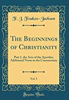 The Beginnings of Christianity, Vol. 5: Part 1, the Acts of the Apostles; Additional Notes to the Commentary (Classic Reprint)