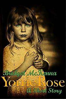 Yorrie Rose - A Short Story by [McKenna, Bridget]