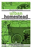 The Urban Homestead (Expanded & Revised Edition): Your Guide to Self-Sufficient Living in the Heart of the City (Process Self-reliance Series)