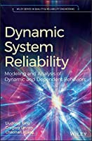 Dynamic System Reliability: Modeling and Analysis of Dynamic and Dependent Behaviors (Quality and Reliability Engineering Series)