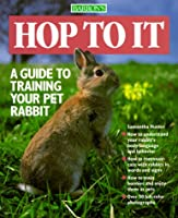 Hop to It: A Guide to Training Your Pet Rabbit (Pet Series: Training)