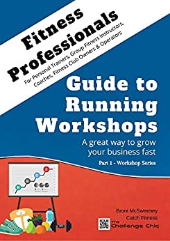 Fitness Professionals - Guide to Running Workshops - Part 1: A great way to grow your business fast by [McSweeney, Broni]