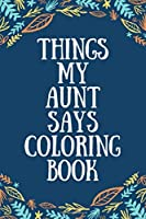 Things My Aunt Says Coloring Book: Silly, Clean Swear Word Coloring Book; Coloring Book Gift for Aunts