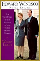 Edward Windsor: Royal Enigma: The True Story of the 7th In Line to the British Throne