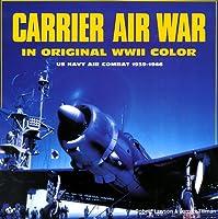 Carrier Air War: In Original WW2 Color