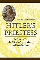 Hitler's Priestess: Savitri Devi, the Hindu-Aryan Myth, and Neo-Nazism by Nicholas Goodrick-Clarke(2000-10-01)