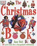 The Christmas Book: The Ultimate Christmas Activity Book for Children (Jane Bull's activity series)
