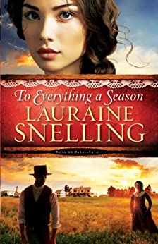 To Everything a Season (Song of Blessing Book #1) by [Snelling, Lauraine]