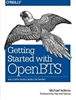Getting Started with OpenBTS: Build Open Source Mobile Networks by Michael Iedema(2015-02-08)