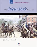 The New York Colony (Our Thirteen Colonies)